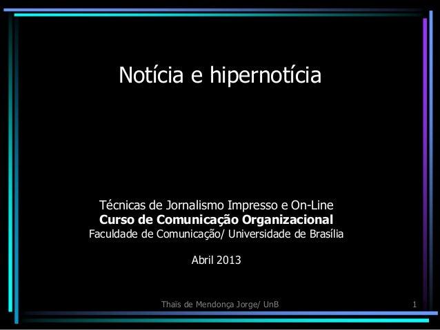 Thaïs de Mendonça Jorge/ UnB 1Notícia e hipernotíciaTécnicas de Jornalismo Impresso e On-LineCurso de Comunicação Organiza...