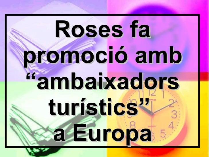 """Roses fa promoció amb """"ambaixadors turístics""""  a Europa"""