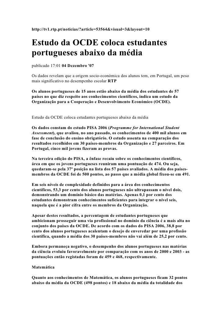 http://tv1.rtp.pt/noticias/?article=53564&visual=3&layout=10   Estudo da OCDE coloca estudantes portugueses abaixo da médi...