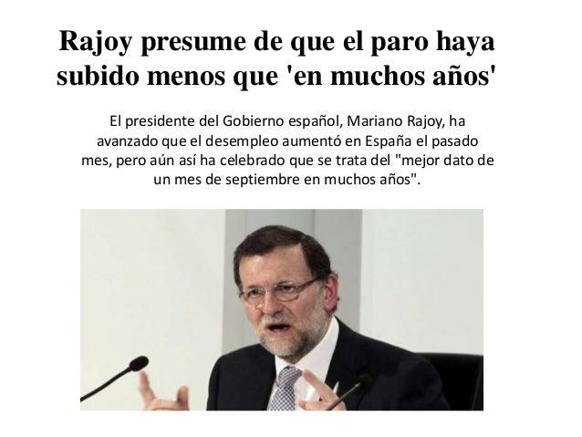 Rajoy presume de que el paro haya subido menos que 'en muchos años' El presidente del Gobierno español, Mariano Rajoy, ha ...
