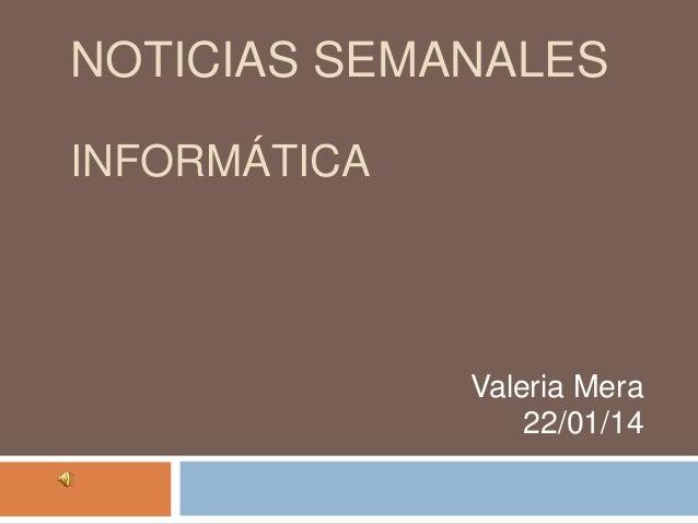 NOTICIAS SEMANALES INFORMÁTICA  Valeria Mera 22/01/14