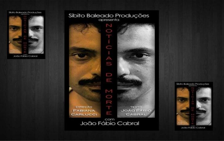 Objetivo   Temos o objetivo de viabilizar o espetáculo    teatral Notícias de Morte, de João Fábio    Cabral.   O espetá...