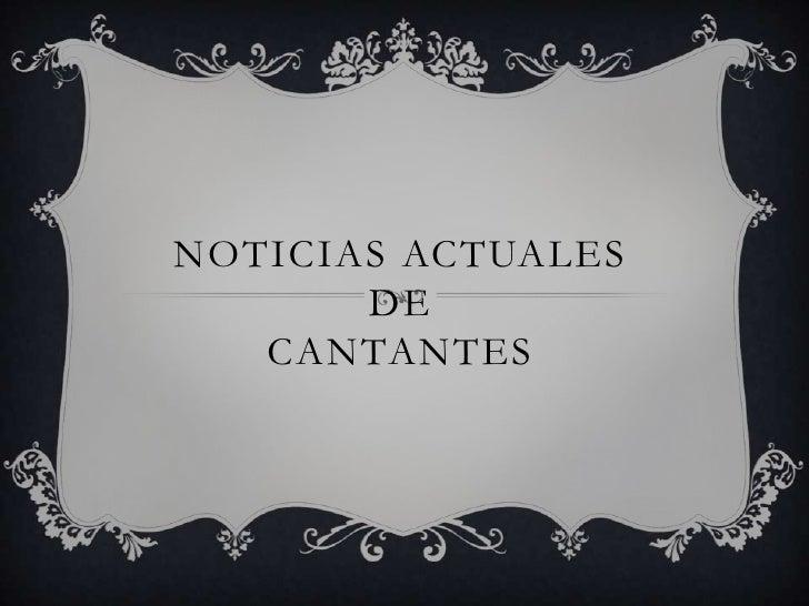 NOTICIAS ACTUALES       DE   CANTANTES