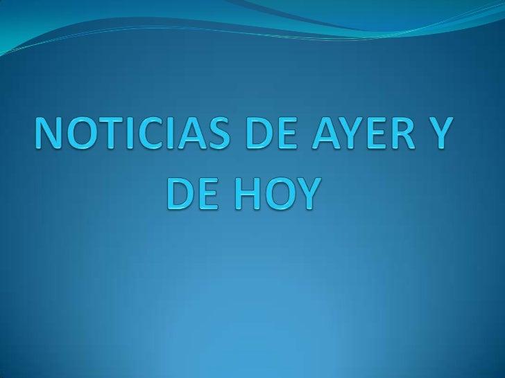 NOTICIAS DE AYER Y DE HOY<br />