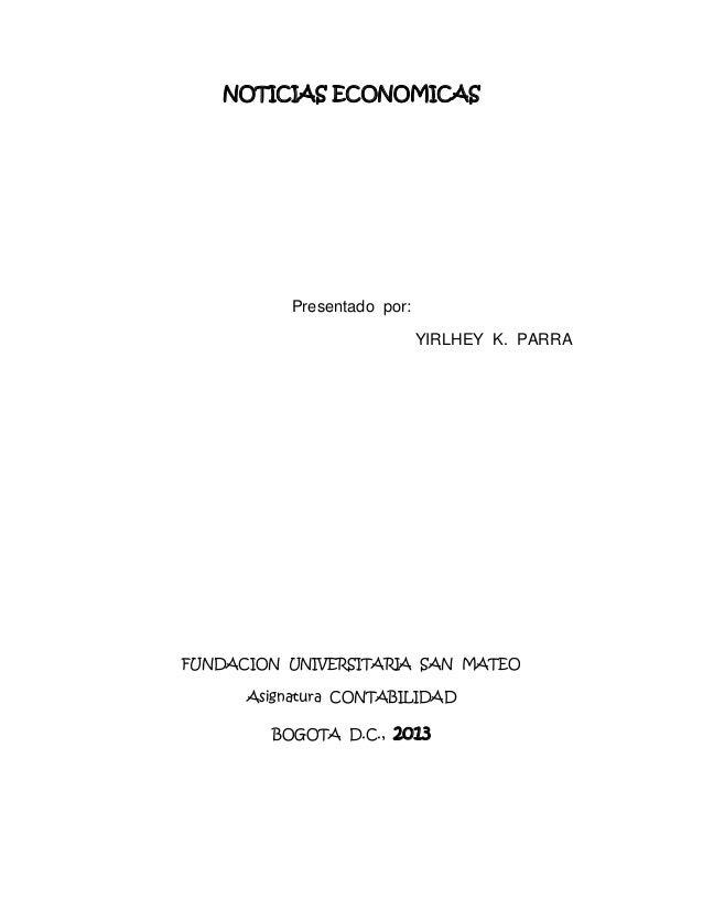 NOTICIAS ECONOMICAS  Presentado por: YIRLHEY K. PARRA  FUNDACION UNIVERSITARIA SAN MATEO Asignatura CONTABILIDAD BOGOTA D....