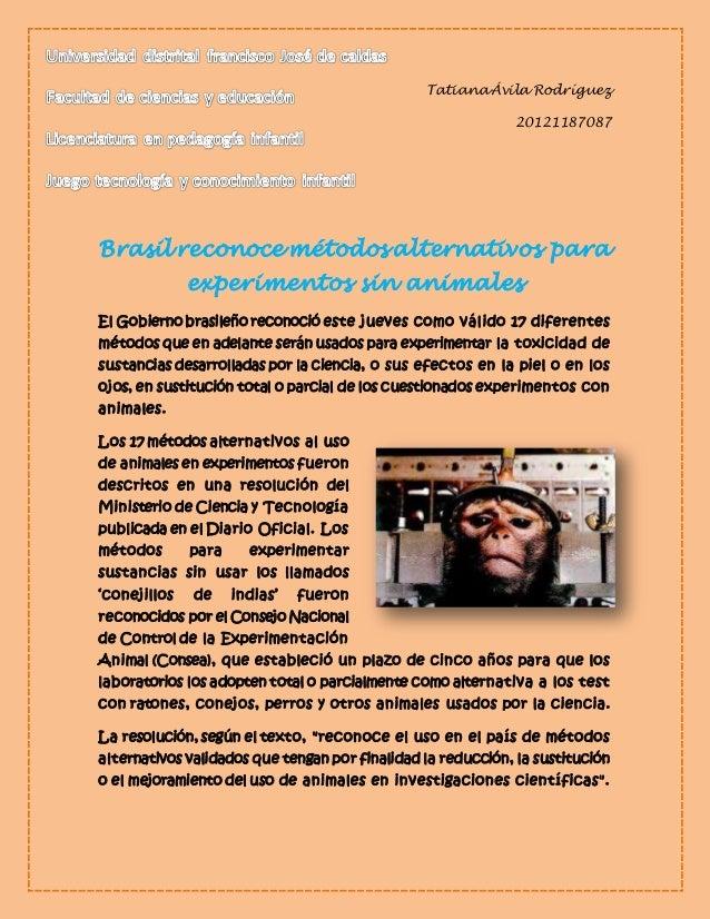 Tatiana Ávila Rodríguez  20121187087  Brasil reconoce métodos alternativos para  experimentos sin animales  El Gobierno br...