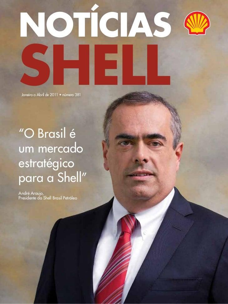 """NOTÍCIASSHELL Janeiro a Abril de 2011 • número 381""""O Brasil éum mercadoestratégicopara a Shell""""André Araujo,Presidente da ..."""