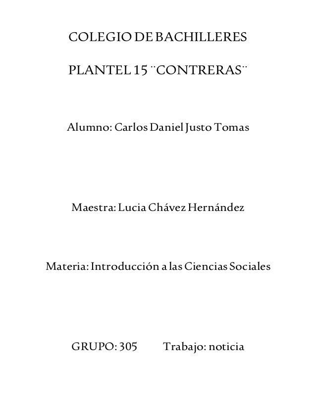 COLEGIO DE BACHILLERES  PLANTEL 15 ¨CONTRERAS¨  Alumno: Carlos Daniel Justo Tomas  Maestra: Lucia Chávez Hernández  Materi...
