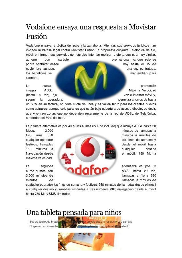 Vodafone ensaya una respuesta a Movistar Fusión Vodafone ensaya la táctica del palo y la zanahoria. Mientras sus servicios...