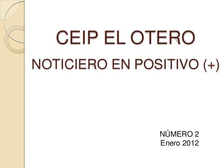 CEIP EL OTERONOTICIERO EN POSITIVO (+)                 NÚMERO 2                 Enero 2012