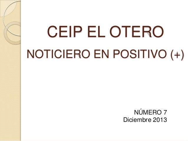 CEIP EL OTERO NOTICIERO EN POSITIVO (+)  NÚMERO 7 Diciembre 2013