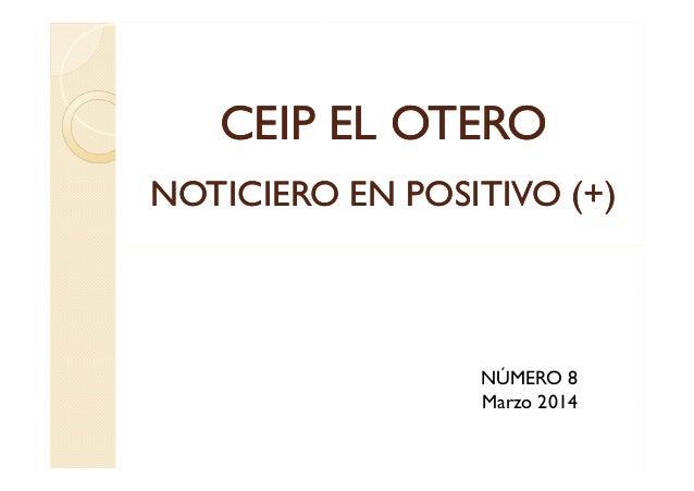 CEIP EL OTEROCEIP EL OTERO NOTICIERO EN POSITIVO (+)NOTICIERO EN POSITIVO (+) NÚMERO 8 Marzo 2014