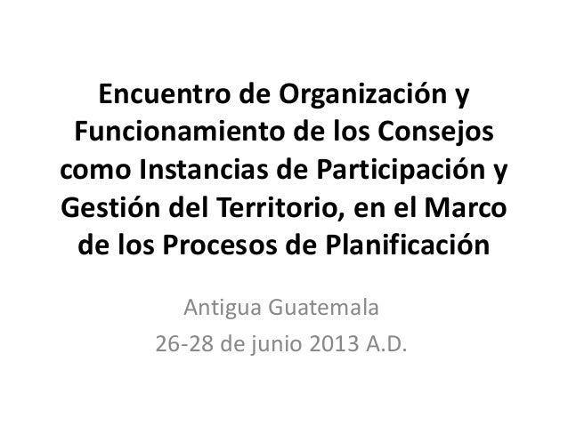 Encuentro de Organización y Funcionamiento de los Consejos como Instancias de Participación y Gestión del Territorio, en e...