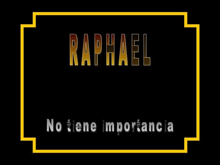 R A P H A E L No tiene importancia