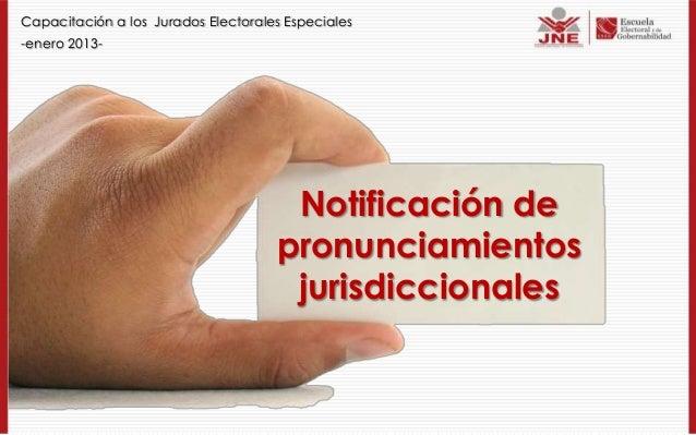 Capacitación a los Jurados Electorales Especiales-enero 2013-                                      Notificación de        ...