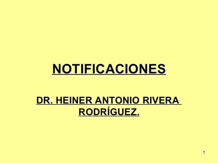 NOTIFICACIONES DR. HEINER ANTONIO RIVERA  RODRÍGUEZ.