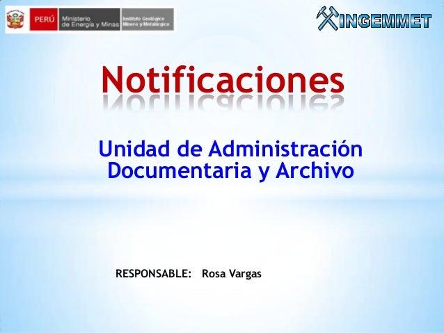 Notificaciones Unidad de Administración Documentaria y Archivo  RESPONSABLE: Rosa Vargas