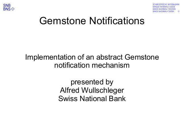 abcdefg Gemstone Notifications Implementation of an abstract Gemstone notification mechanism presented by Alfred Wullschle...