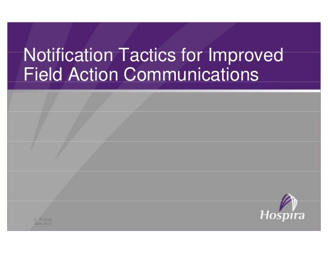Notification Tactics for ImprovedNotification Tactics for Improved Field Action Communications L. Tussing June 2013