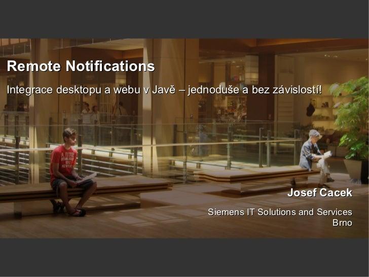 Remote NotificationsIntegrace desktopu a webu v Javě – jednoduše a bez závislostí!                                        ...