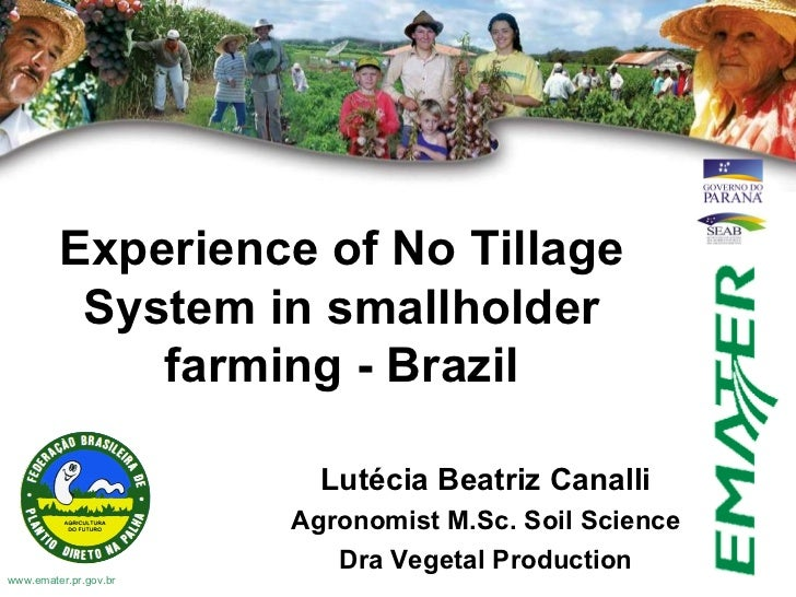www.emater.pr.gov.br Experience of No Tillage System in smallholder farming - Brazil Lutécia Beatriz Canalli Agronomist M....