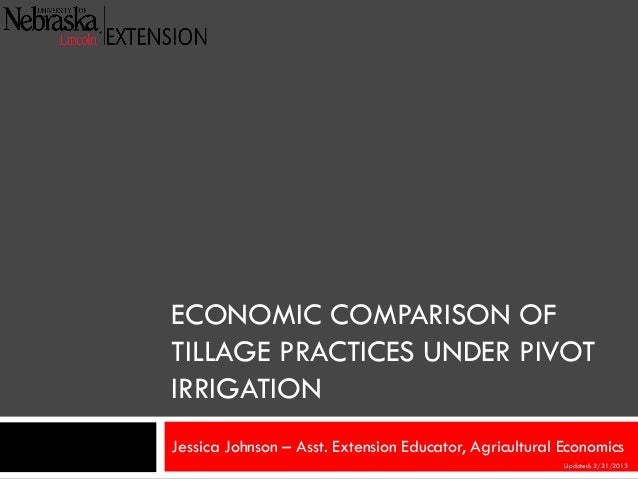 ECONOMIC COMPARISON OFTILLAGE PRACTICES UNDER PIVOTIRRIGATIONJessica Johnson – Asst. Extension Educator, Agricultural Econ...