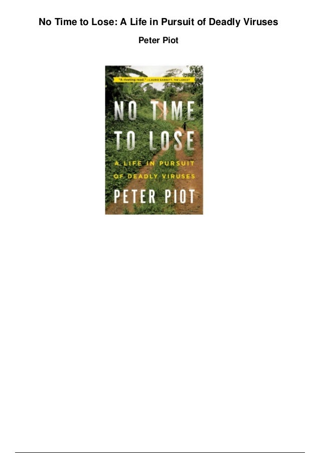 No Time to Lose: A Life in Pursuit of Deadly Viruses Peter Piot