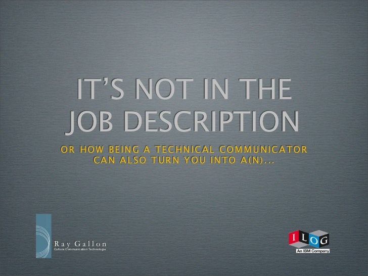 IT'S NOT IN THE        JOB DESCRIPTION    OR HOW BEING A TECHNICAL COMMUNICATOR         CAN ALSO TURN YOU INTO A(N). . .Ra...