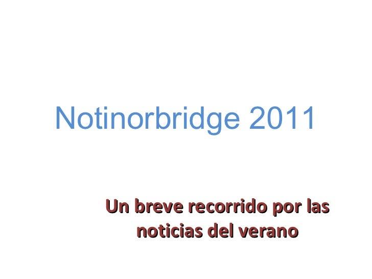 Notinorbridge 2011 Un breve recorrido por las noticias del verano