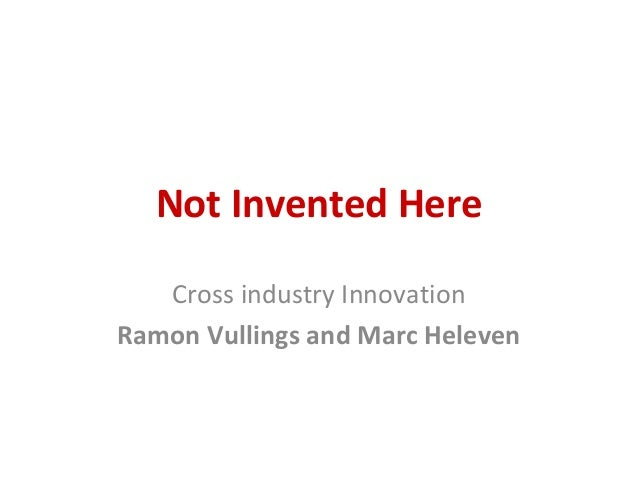 Not Invented Here Cross industry Innovation Ramon Vullings and Marc Heleven
