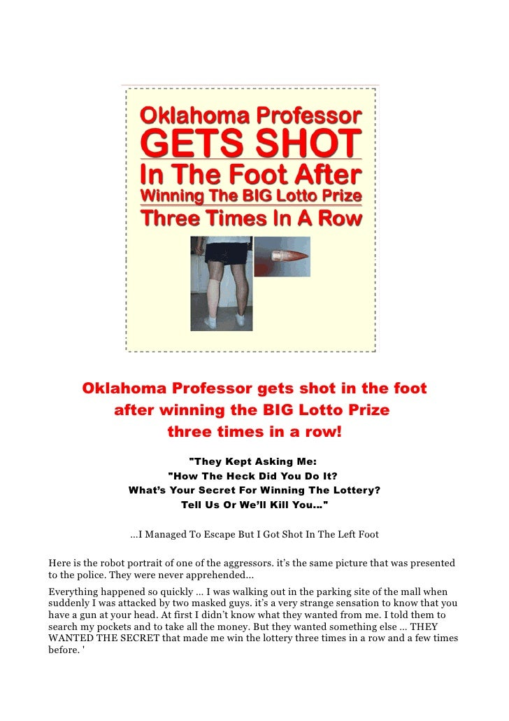 Oklahoma Professor gets shot in the foot           after winning the BIG Lotto Prize                  three times in a row...