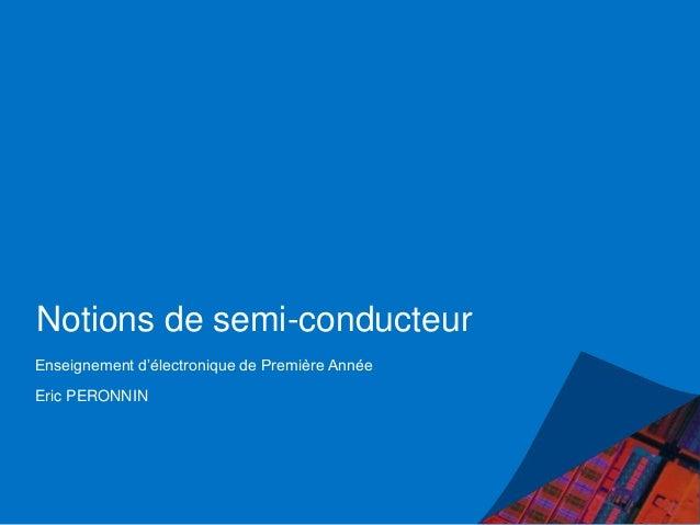 Notions de semi-conducteur Enseignement d'électronique de Première Année Eric PERONNIN