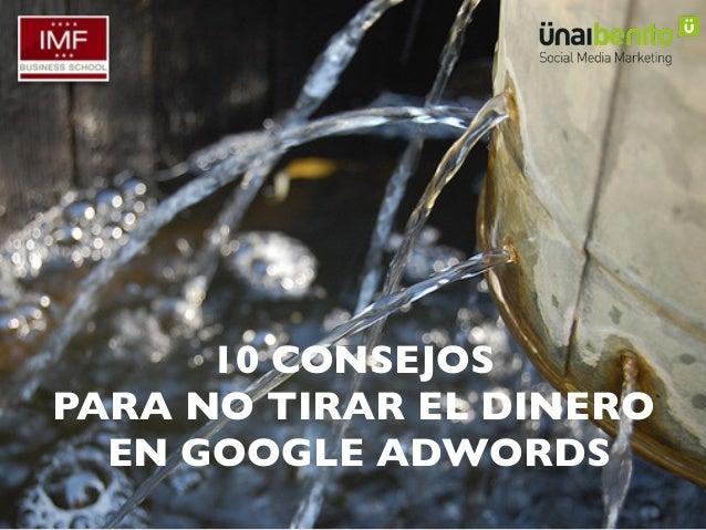 –– 10 CONSEJOS PARA NO TIRAR EL DINERO EN GOOGLE ADWORDS