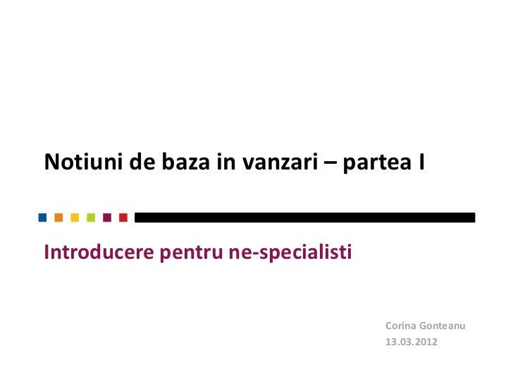 Notiuni de baza in vanzari – partea IIntroducere pentru ne-specialisti                                    Corina Gonteanu ...