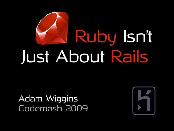 Ruby Isn't Just About Rails  Adam Wiggins Codemash 2009