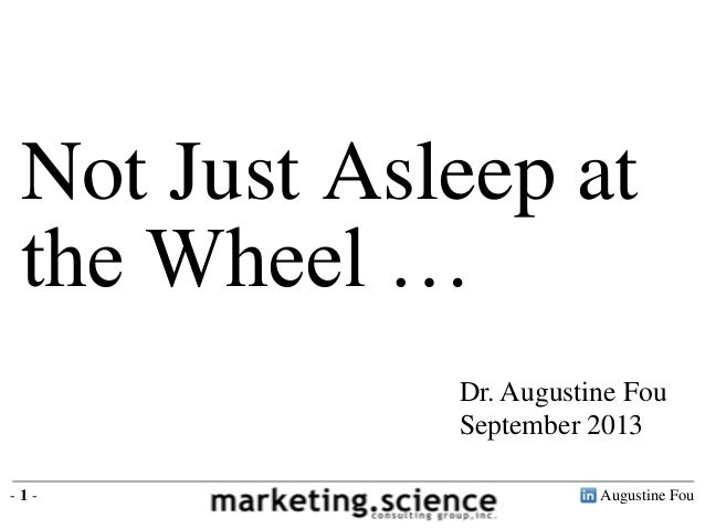 Not Just Asleep at the Wheel … Dr. Augustine Fou September 2013 -1-  Augustine Fou