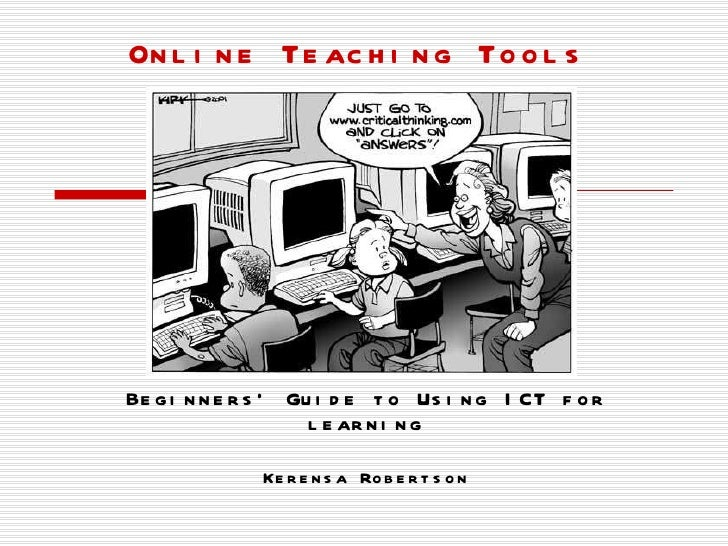 Online Teaching Tools Beginners' Guide to Using ICT for learning Kerensa Robertson