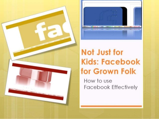 Not just for kids - Facebook for Grown Folk