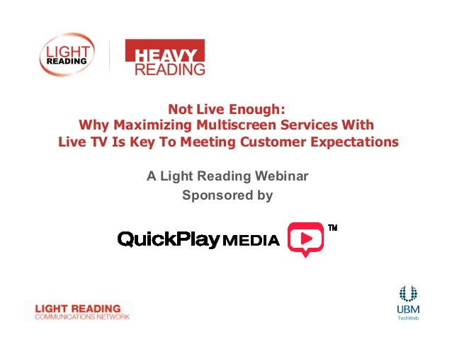 Not Live Enough:   Why Maximizing Multiscreen Services WithLive TV Is Key To Meeting Customer Expectations            A Li...