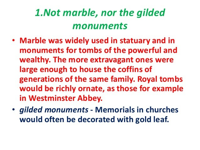 "not marble nor the gilded monument William shakespeare (1564–1616)the oxford shakespeare: poems 1914 sonnet lv ""not marble, nor the gilded monuments."