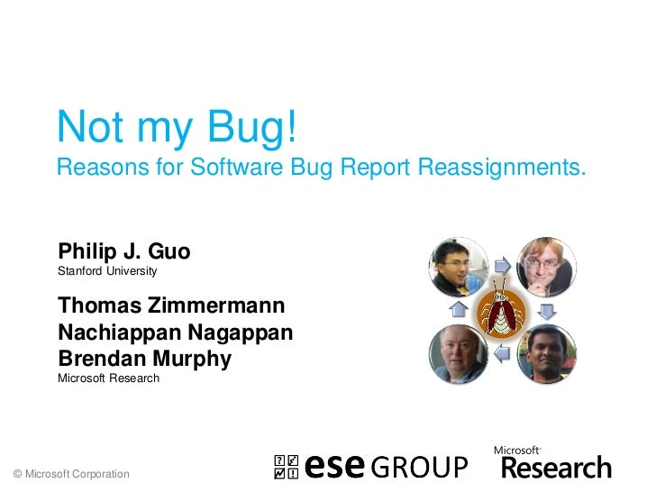 Not my Bug!        Reasons for Software Bug Report Reassignments.        Philip J. Guo        Stanford University        T...