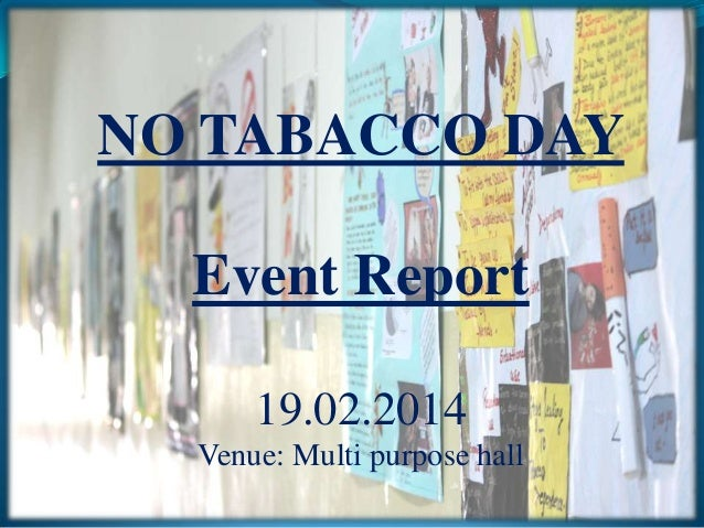 NO TABACCO DAY Event Report 19.02.2014 Venue: Multi purpose hall