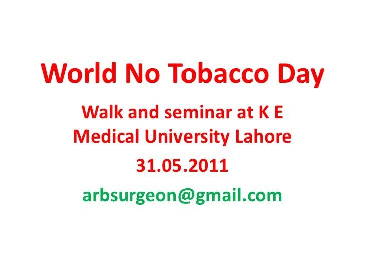 World No Tobacco Day<br />Walk and seminar at K E Medical University Lahore<br />31.05.2011<br />arbsurgeon@gmail.com <br />