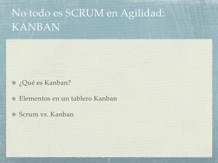 No todo es scrum en agilidad: kanban Slide 2