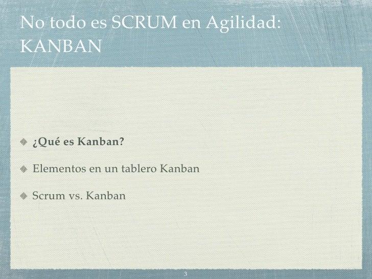 No todo es scrum en agilidad: kanban Slide 3