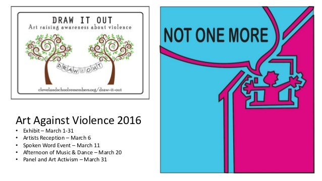 Art Against Violence 2016 • Exhibit – March 1-31 • Artists Reception – March 6 • Spoken Word Event – March 11 • Afternoon ...