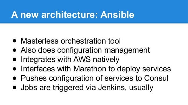 A new architecture: Ansible ● Masterless orchestration tool ● Also does configuration management ● Integrates with AWS nat...