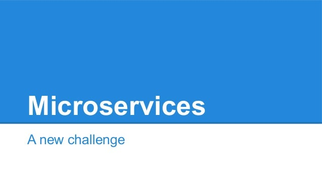 Microservices A new challenge