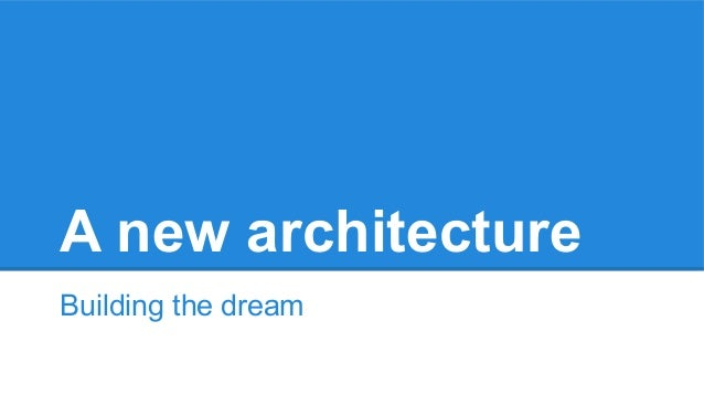 A new architecture Building the dream