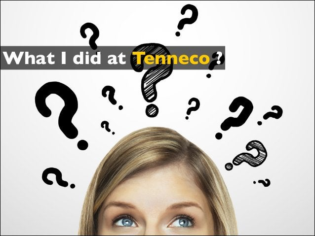 What I did at Tenneco ?